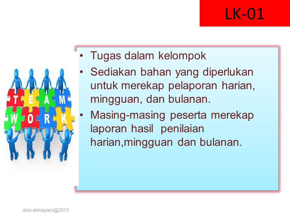 LK-01 Tugas dalam kelompok Sediakan bahan yang diperlukan untuk merekap pelaporan harian, mingguan, dan bulanan. Masing-masing peserta merekap laporan