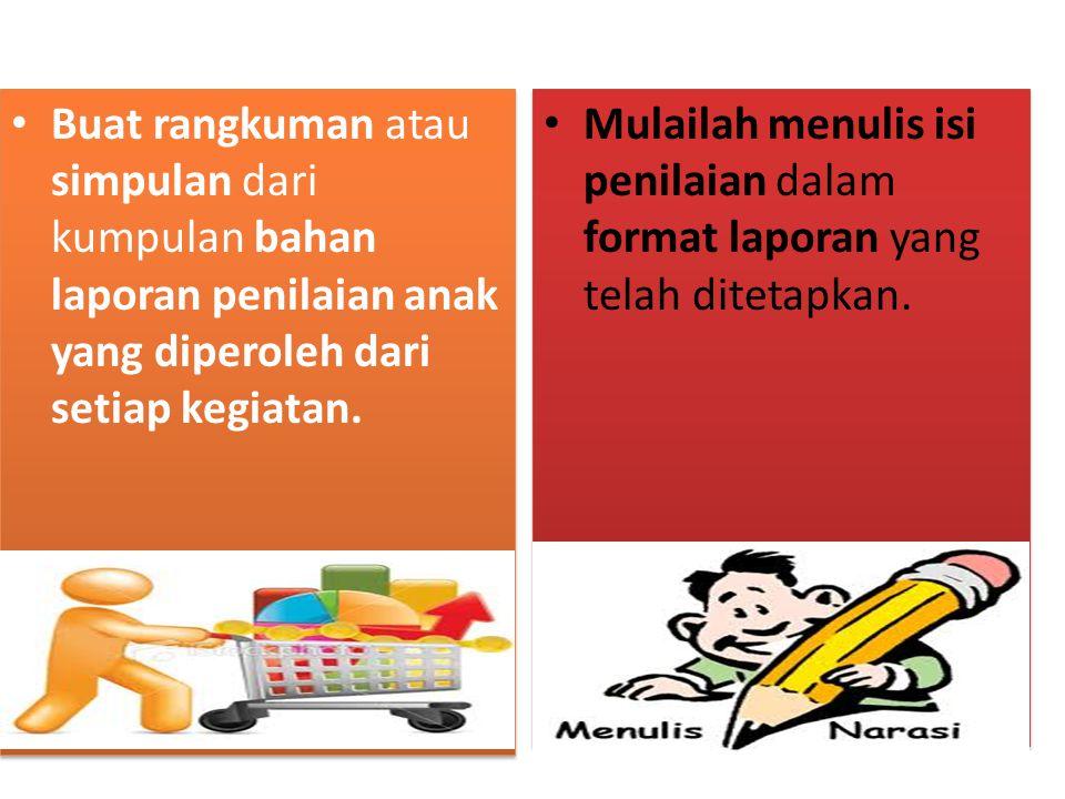 Buat rangkuman atau simpulan dari kumpulan bahan laporan penilaian anak yang diperoleh dari setiap kegiatan.