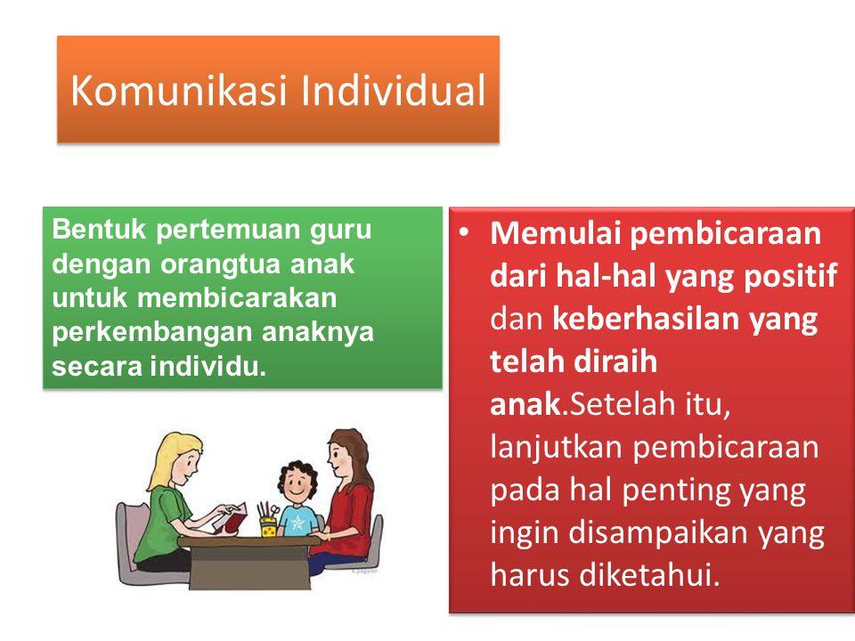 Komunikasi Individual Memulai pembicaraan dari hal-hal yang positif dan keberhasilan yang telah diraih anak.Setelah itu, lanjutkan pembicaraan pada hal penting yang ingin disampaikan yang harus diketahui.