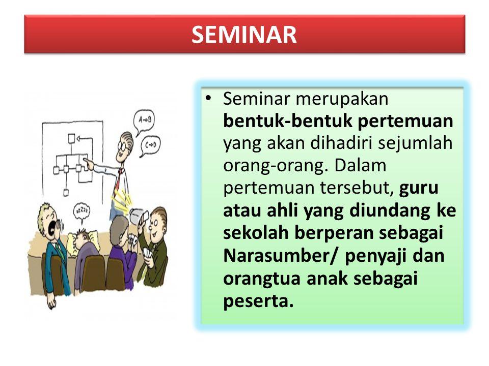 SEMINAR Seminar merupakan bentuk-bentuk pertemuan yang akan dihadiri sejumlah orang-orang. Dalam pertemuan tersebut, guru atau ahli yang diundang ke s