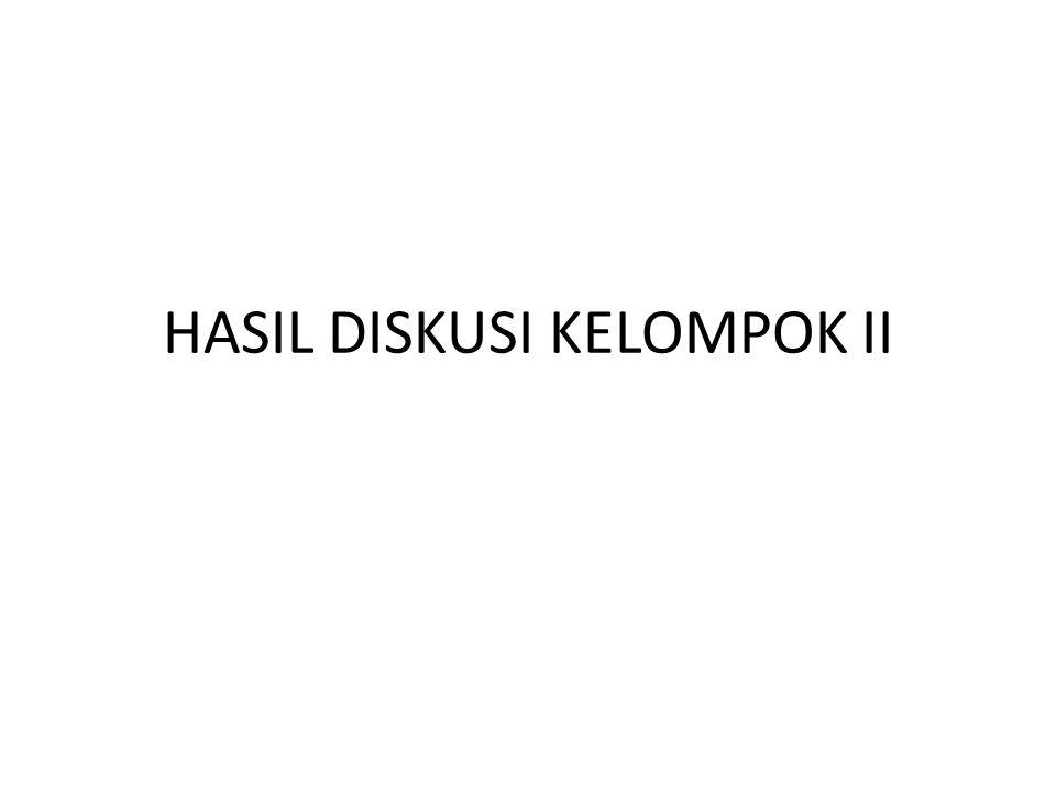 HASIL DISKUSI KELOMPOK II
