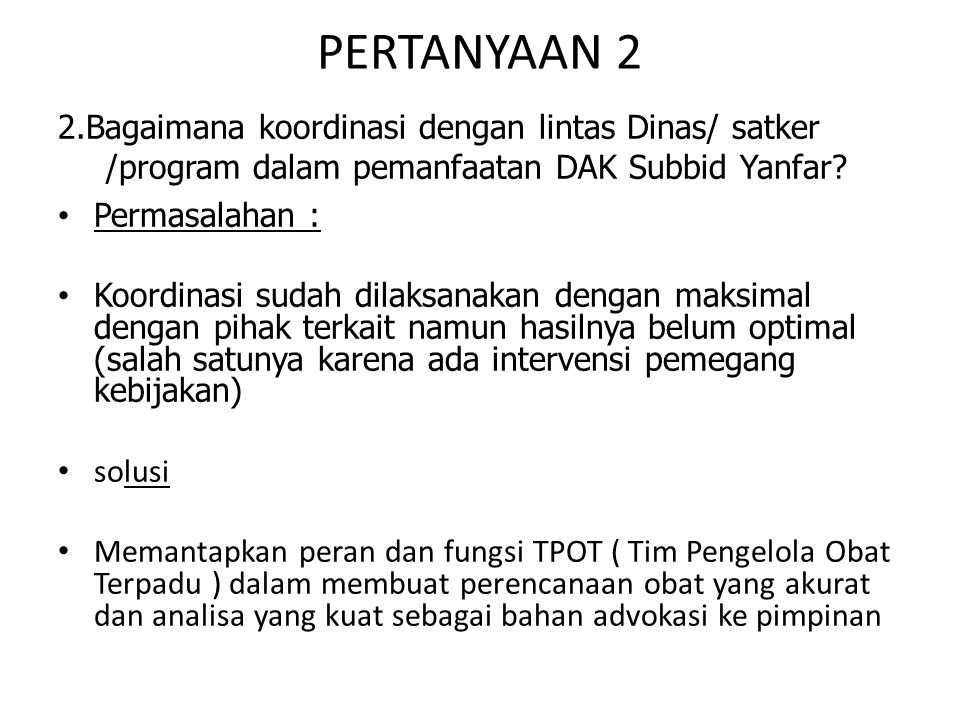 PERTANYAAN 2 2.Bagaimana koordinasi dengan lintas Dinas/ satker /program dalam pemanfaatan DAK Subbid Yanfar.