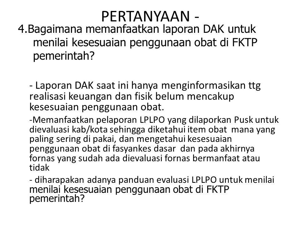 PERTANYAAN - 4.Bagaimana memanfaatkan laporan DAK untuk menilai kesesuaian penggunaan obat di FKTP pemerintah.