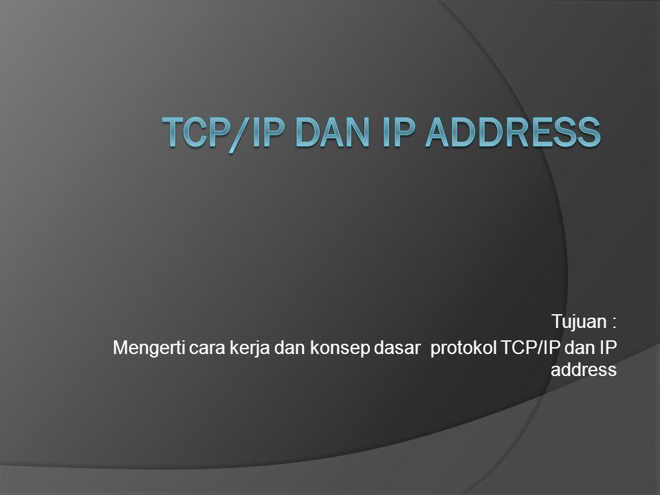 Tujuan : Mengerti cara kerja dan konsep dasar protokol TCP/IP dan IP address