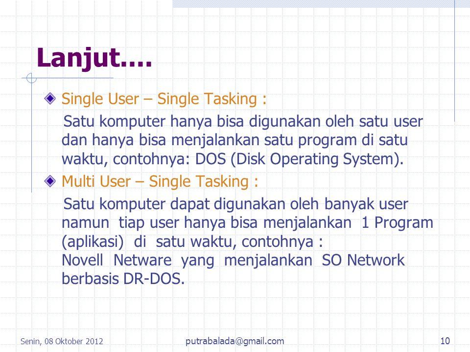 Lanjut.... Single User – Single Tasking : Satu komputer hanya bisa digunakan oleh satu user dan hanya bisa menjalankan satu program di satu waktu, con