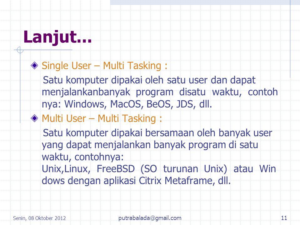 Lanjut... Single User – Multi Tasking : Satu komputer dipakai oleh satu user dan dapat menjalankanbanyak program disatu waktu, contoh nya: Windows, Ma