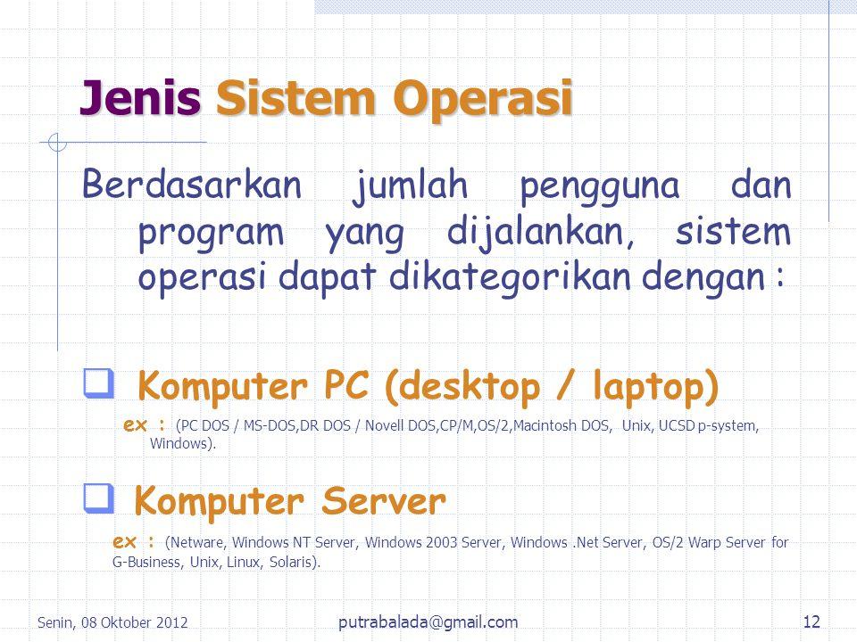 Senin, 08 Oktober 2012 12 Berdasarkan jumlah pengguna dan program yang dijalankan, sistem operasi dapat dikategorikan dengan :  Komputer PC (desktop