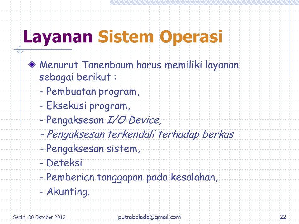 Layanan Sistem Operasi Menurut Tanenbaum harus memiliki layanan sebagai berikut : - Pembuatan program, - Eksekusi program, - Pengaksesan I/O Device, -