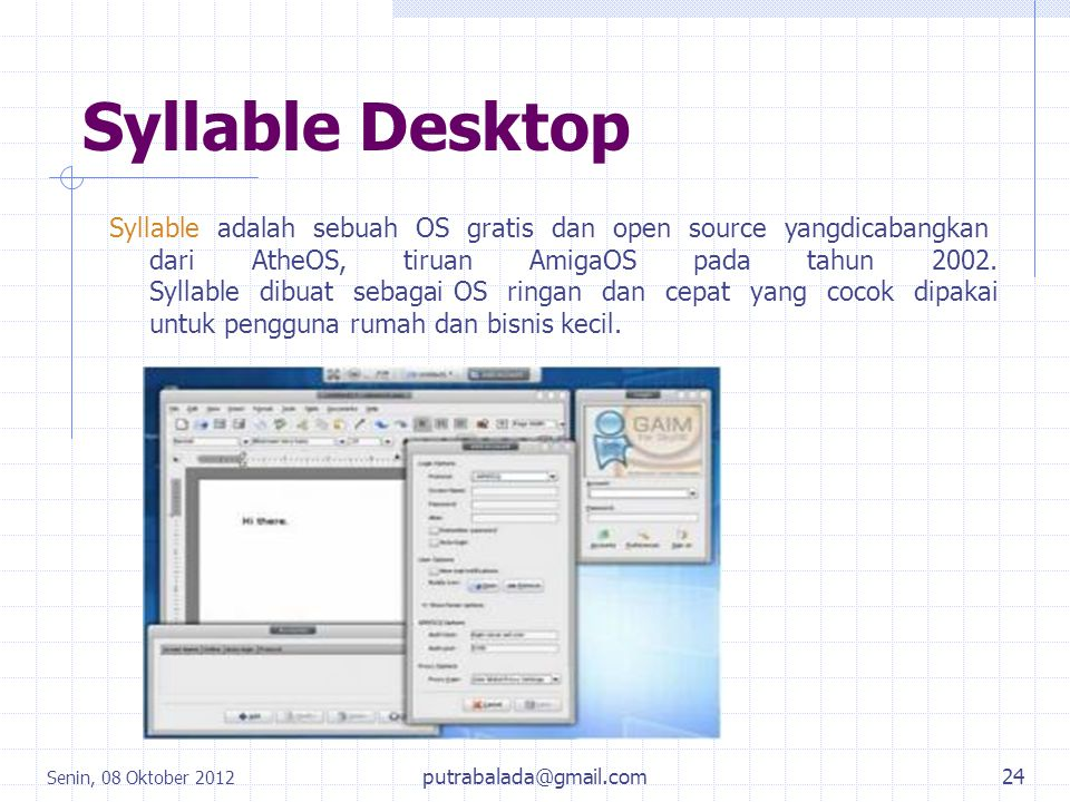 Syllable Desktop Syllable adalah sebuah OS gratis dan open source yangdicabangkan dari AtheOS, tiruan AmigaOS pada tahun 2002. Syllable dibuat sebagai