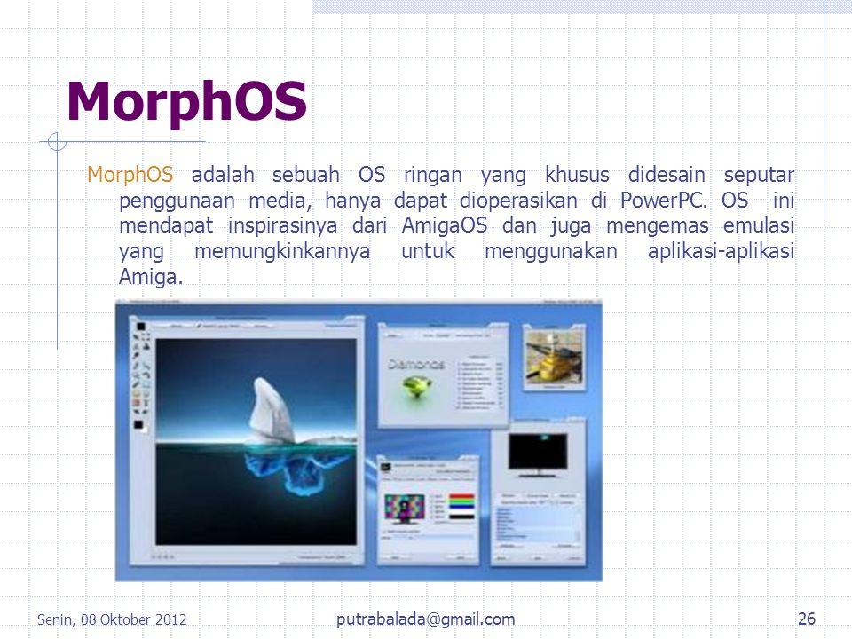 MorphOS MorphOS adalah sebuah OS ringan yang khusus didesain seputar penggunaan media, hanya dapat dioperasikan di PowerPC. OS ini mendapat inspirasin