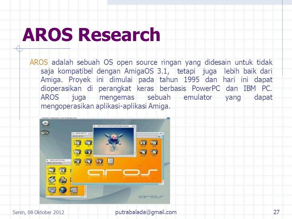 AROS Research AROS adalah sebuah OS open source ringan yang didesain untuk tidak saja kompatibel dengan AmigaOS 3.1, tetapi juga lebih baik dari Amiga