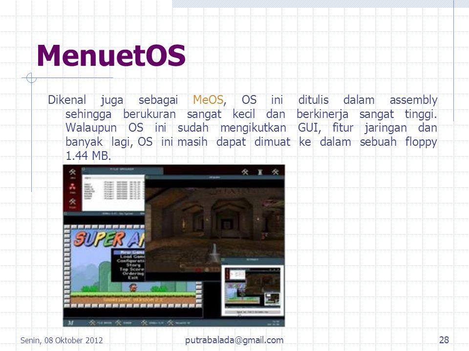 MenuetOS Dikenal juga sebagai MeOS, OS ini ditulis dalam assembly sehingga berukuran sangat kecil dan berkinerja sangat tinggi. Walaupun OS ini sudah