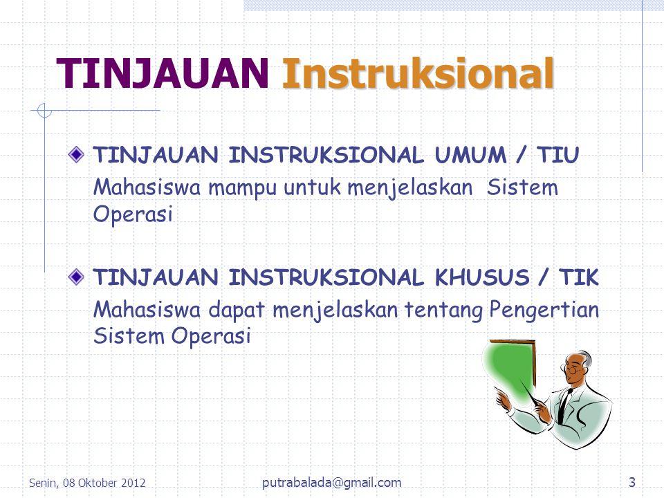 Senin, 08 Oktober 2012 3 Instruksional TINJAUAN Instruksional TINJAUAN INSTRUKSIONAL UMUM / TIU Mahasiswa mampu untuk menjelaskan Sistem Operasi TINJA