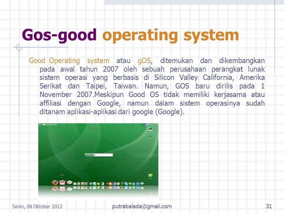 Gos-good operating system Good Operating system atau gOS, ditemukan dan dikembangkan pada awal tahun 2007 oleh sebuah perusahaan perangkat lunak siste