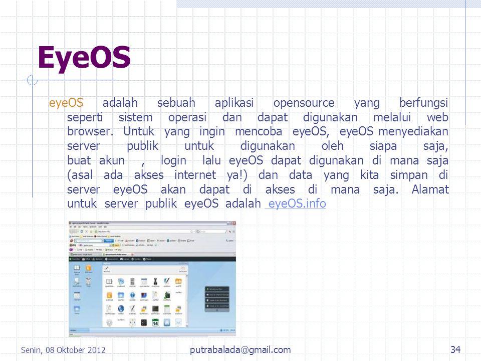 EyeOS eyeOS adalah sebuah aplikasi opensource yang berfungsi seperti sistem operasi dan dapat digunakan melalui web browser. Untuk yang ingin mencoba