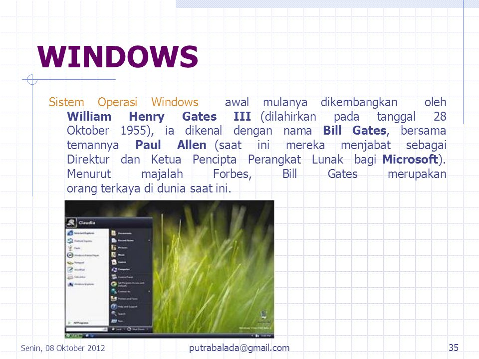 WINDOWS Sistem Operasi Windows awal mulanya dikembangkan oleh William Henry Gates III (dilahirkan pada tanggal 28 Oktober 1955), ia dikenal dengan nam