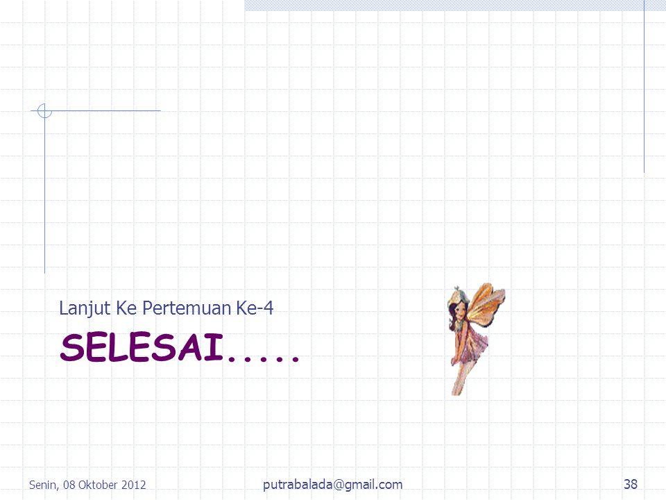 SELESAI..... Lanjut Ke Pertemuan Ke-4 Senin, 08 Oktober 2012 putrabalada@gmail.com38