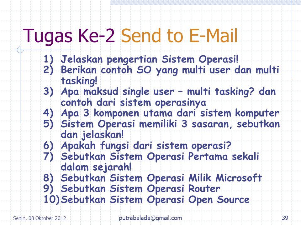 Tugas Ke-2 Send to E-Mail Senin, 08 Oktober 2012 putrabalada@gmail.com39 1)Jelaskan pengertian Sistem Operasi! 2)Berikan contoh SO yang multi user dan