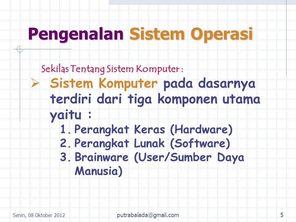 Senin, 08 Oktober 2012 6 Sistem Operasi Sistem operasi merupakan sebuah penghubung antara pengguna dari komputer dengan perangkat keras komputer.