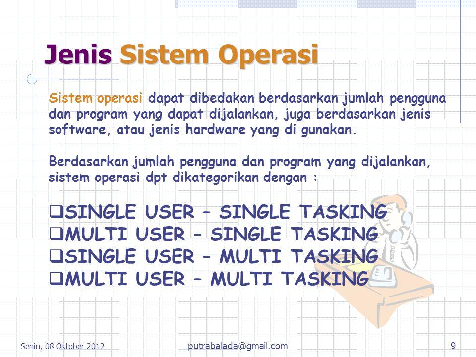 Senin, 08 Oktober 2012 9 Jenis Sistem Operasi Sistem operasi dapat dibedakan berdasarkan jumlah pengguna dan program yang dapat dijalankan, juga berda