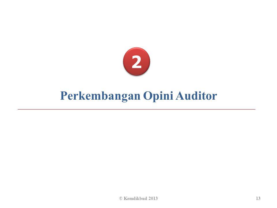 2 2 Perkembangan Opini Auditor 13© Kemdikbud 2013