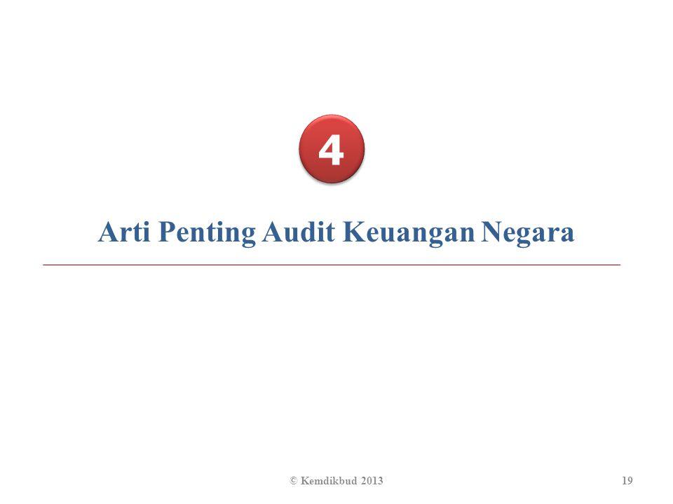 4 4 Arti Penting Audit Keuangan Negara 19© Kemdikbud 2013