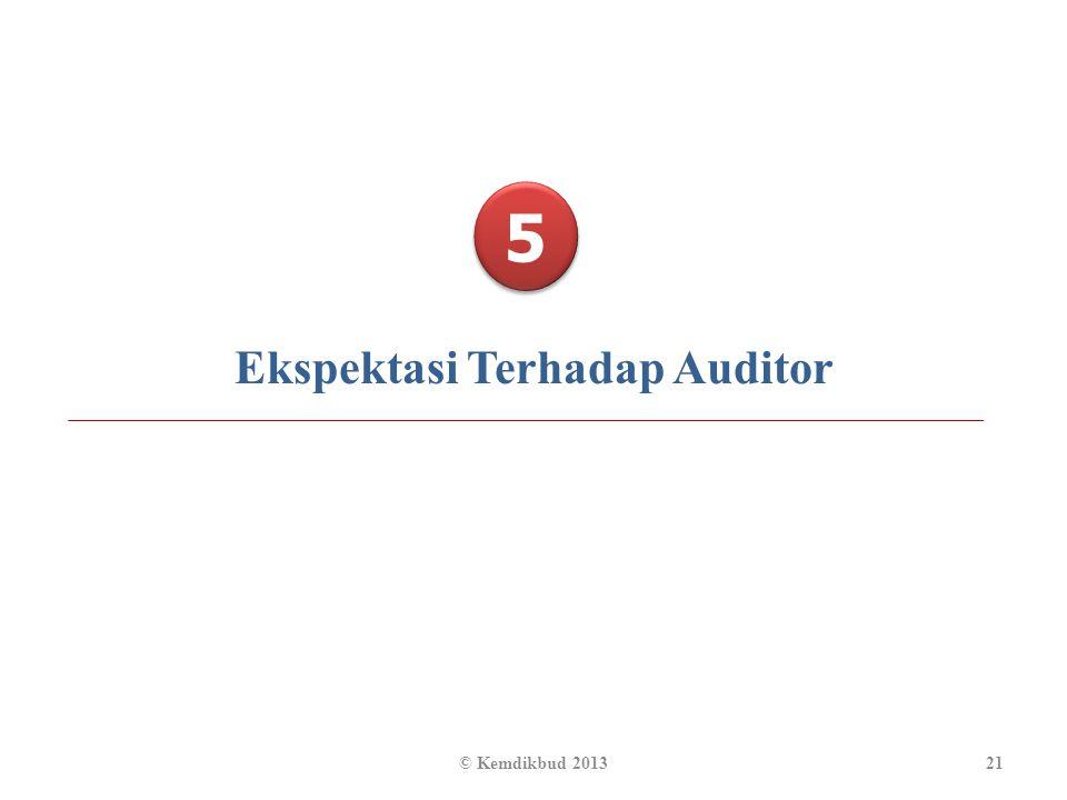 5 5 Ekspektasi Terhadap Auditor 21© Kemdikbud 2013