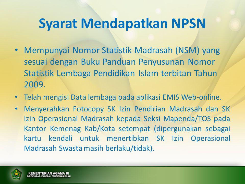 Syarat Mendapatkan NPSN Mempunyai Nomor Statistik Madrasah (NSM) yang sesuai dengan Buku Panduan Penyusunan Nomor Statistik Lembaga Pendidikan Islam t