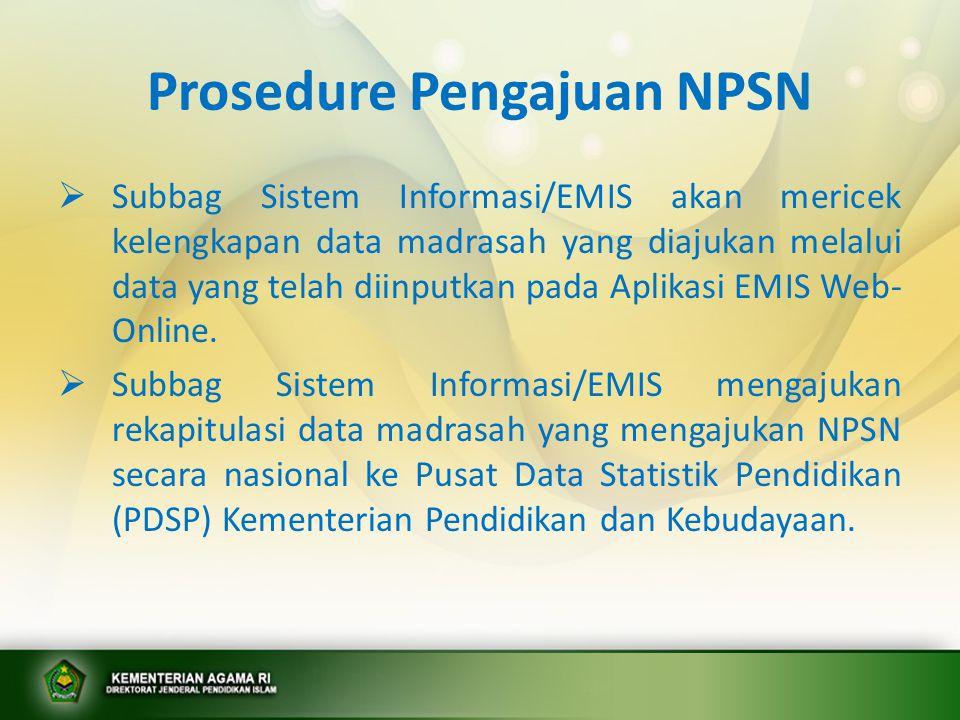 Prosedure Pengajuan NPSN  Subbag Sistem Informasi/EMIS akan mericek kelengkapan data madrasah yang diajukan melalui data yang telah diinputkan pada A