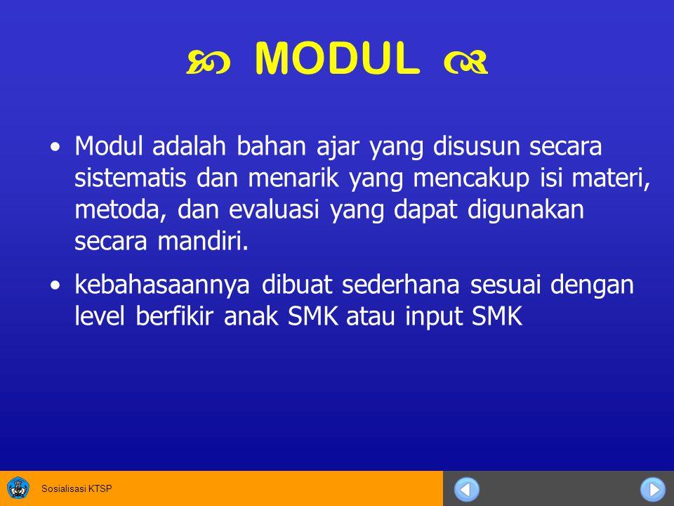 Sosialisasi KTSP  MODUL  Modul adalah bahan ajar yang disusun secara sistematis dan menarik yang mencakup isi materi, metoda, dan evaluasi yang dapat digunakan secara mandiri.