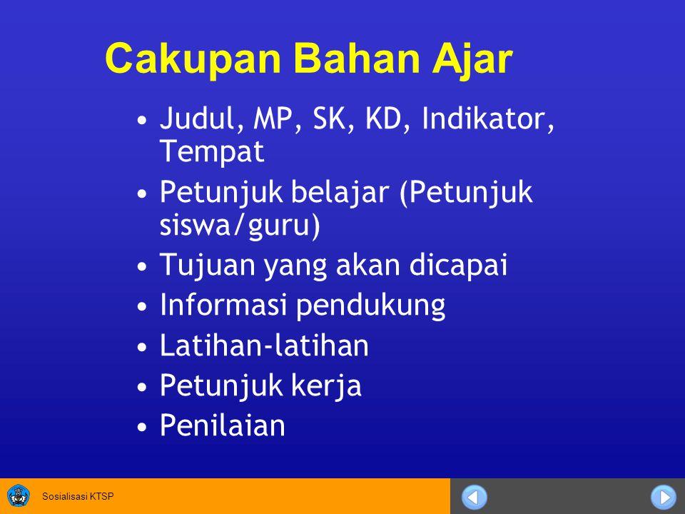 Sosialisasi KTSP Cakupan Bahan Ajar Judul, MP, SK, KD, Indikator, Tempat Petunjuk belajar (Petunjuk siswa/guru) Tujuan yang akan dicapai Informasi pendukung Latihan-latihan Petunjuk kerja Penilaian