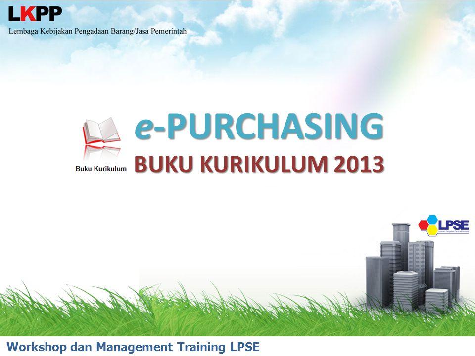 e-PURCHASING BUKU KURIKULUM 2013 Workshop dan Management Training LPSE 2014