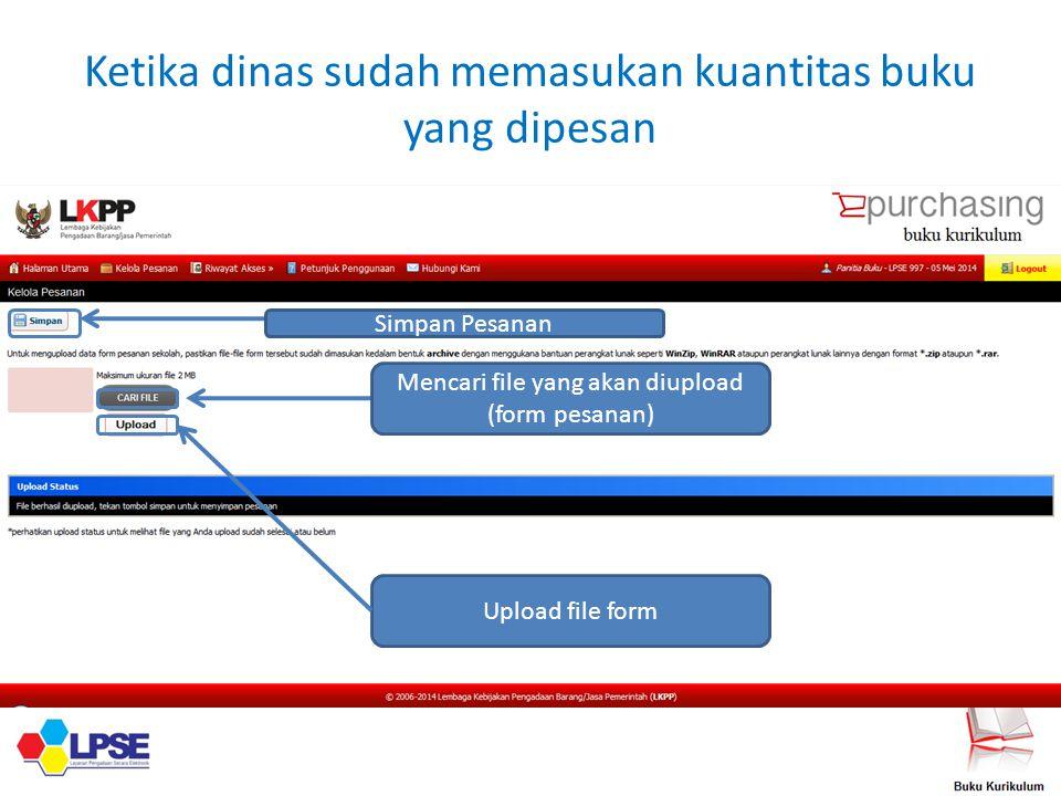 Ketika dinas sudah memasukan kuantitas buku yang dipesan Mencari file yang akan diupload (form pesanan) Upload file form Simpan Pesanan