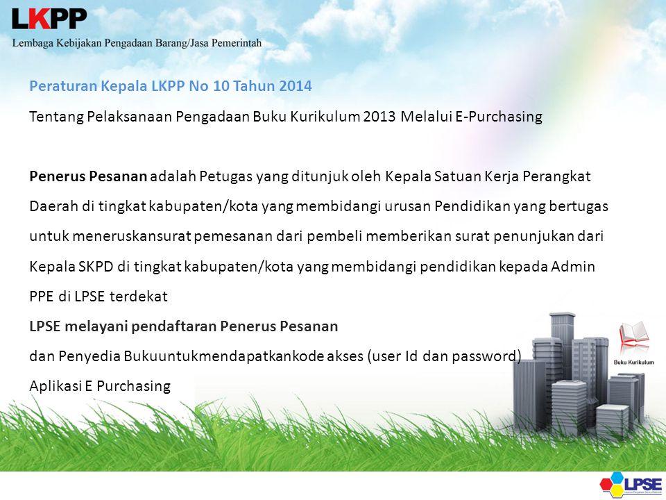 Peraturan Kepala LKPP No 10 Tahun 2014 Tentang Pelaksanaan Pengadaan Buku Kurikulum 2013 Melalui E-Purchasing Penerus Pesanan adalah Petugas yang ditu