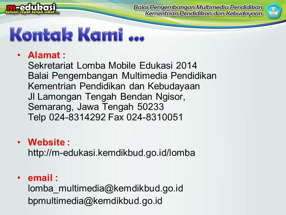 Alamat : Sekretariat Lomba Mobile Edukasi 2014 Balai Pengembangan Multimedia Pendidikan Kementrian Pendidikan dan Kebudayaan Jl Lamongan Tengah Bendan Ngisor, Semarang, Jawa Tengah 50233 Telp 024-8314292 Fax 024-8310051 Website : http://m-edukasi.kemdikbud.go.id/lomba email : lomba_multimedia@kemdikbud.go.id bpmultimedia@kemdikbud.go.id