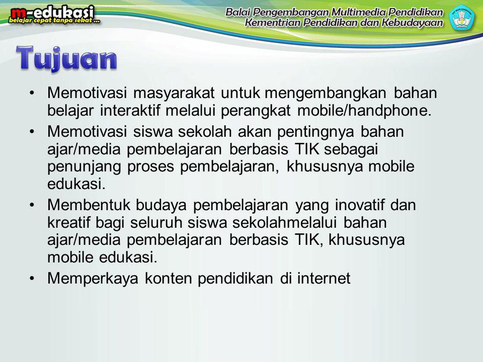 Memotivasi masyarakat untuk mengembangkan bahan belajar interaktif melalui perangkat mobile/handphone. Memotivasi siswa sekolah akan pentingnya bahan