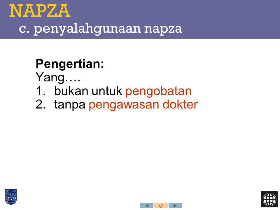 NAPZA c. penyalahgunaan napza Pengertian: Yang…. 1.bukan untuk pengobatan 2.tanpa pengawasan dokter