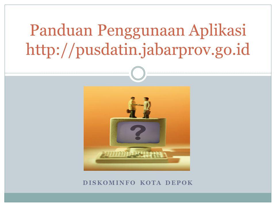 DISKOMINFO KOTA DEPOK Panduan Penggunaan Aplikasi http://pusdatin.jabarprov.go.id