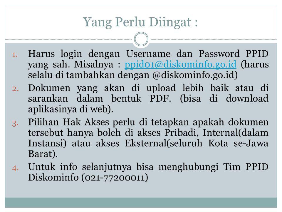 Yang Perlu Diingat : 1. Harus login dengan Username dan Password PPID yang sah. Misalnya : ppid01@diskominfo.go.id (harus selalu di tambahkan dengan @