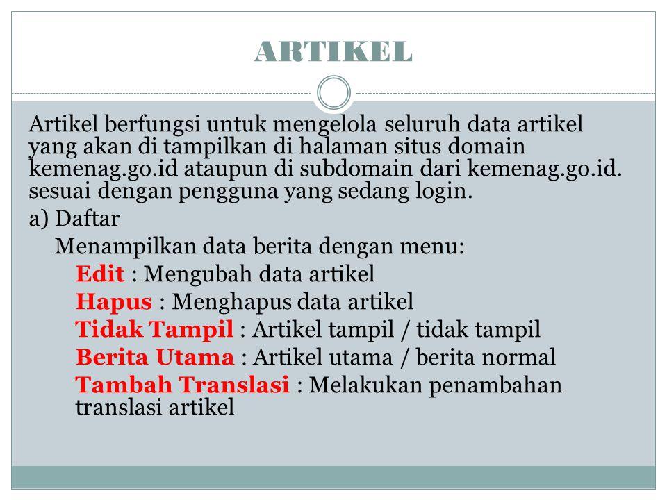 ARTIKEL Artikel berfungsi untuk mengelola seluruh data artikel yang akan di tampilkan di halaman situs domain kemenag.go.id ataupun di subdomain dari