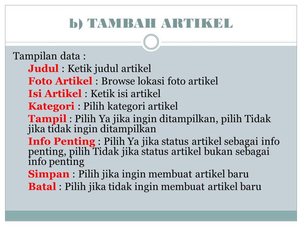 b) TAMBAH ARTIKEL Tampilan data : Judul : Ketik judul artikel Foto Artikel : Browse lokasi foto artikel Isi Artikel : Ketik isi artikel Kategori : Pil
