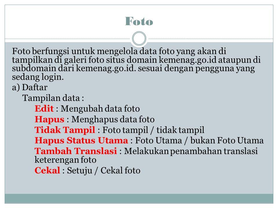 Foto Foto berfungsi untuk mengelola data foto yang akan di tampilkan di galeri foto situs domain kemenag.go.id ataupun di subdomain dari kemenag.go.id