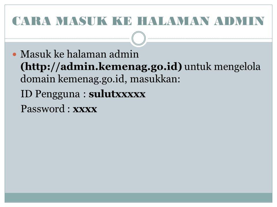 CARA MASUK KE HALAMAN ADMIN Masuk ke halaman admin (http://admin.kemenag.go.id) untuk mengelola domain kemenag.go.id, masukkan: ID Pengguna : sulutxxx