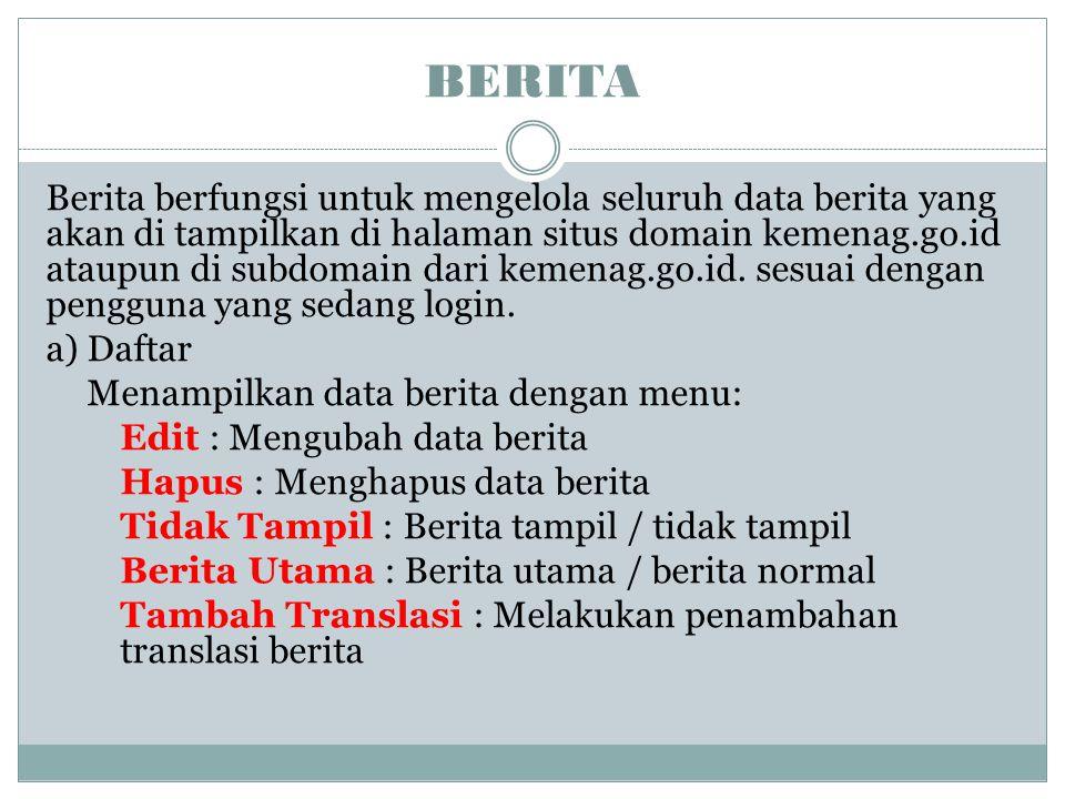 BERITA Berita berfungsi untuk mengelola seluruh data berita yang akan di tampilkan di halaman situs domain kemenag.go.id ataupun di subdomain dari kem