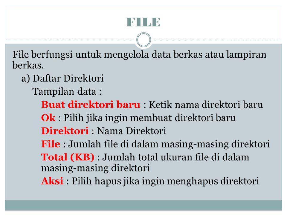 FILE File berfungsi untuk mengelola data berkas atau lampiran berkas. a) Daftar Direktori Tampilan data : Buat direktori baru : Ketik nama direktori b