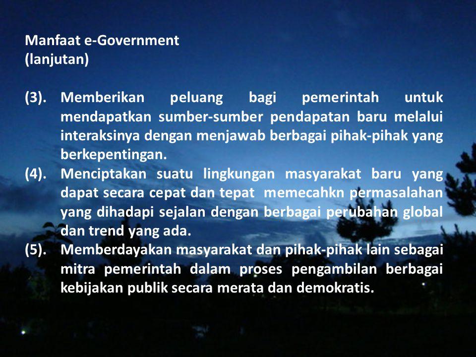 IV.Manfaat e-government: (1)Pelayanan/servis yang lebih baik kepada masyarakat. Informasi dapat disediakan 24 jam sehari, 7 hari dalam seminggu, tanpa