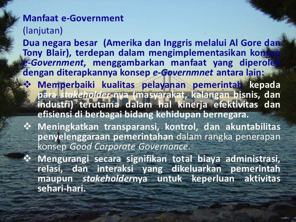 Manfaat e-Government (lanjutan) (3).Memberikan peluang bagi pemerintah untuk mendapatkan sumber-sumber pendapatan baru melalui interaksinya dengan men