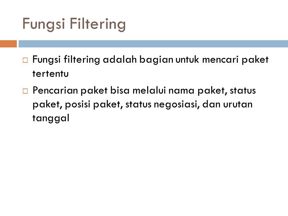 Fungsi Filtering  Fungsi filtering adalah bagian untuk mencari paket tertentu  Pencarian paket bisa melalui nama paket, status paket, posisi paket,