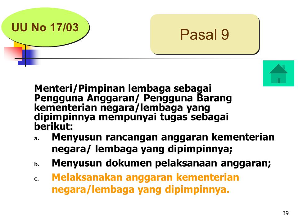 39 Pasal 9 UU No 17/03 Menteri/Pimpinan lembaga sebagai Pengguna Anggaran/ Pengguna Barang kementerian negara/lembaga yang dipimpinnya mempunyai tugas sebagai berikut: a.