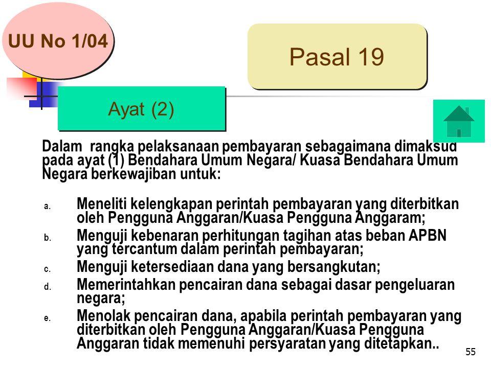 55 Dalam rangka pelaksanaan pembayaran sebagaimana dimaksud pada ayat (1) Bendahara Umum Negara/ Kuasa Bendahara Umum Negara berkewajiban untuk: Ayat (2) Pasal 19 a.
